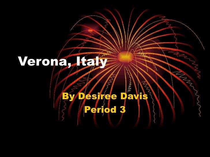 Verona, Italy By Desiree Davis Period 3