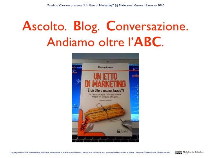 """Massimo Carraro presenta """"Un Etto di Marketing"""" @ Malacarne Verona 19 marzo 2010                   Ascolto. Blog. Conversa..."""