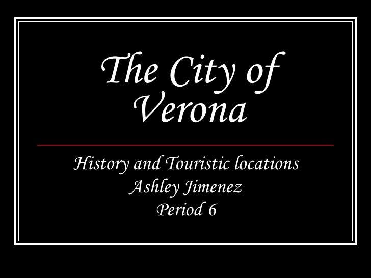 The City of Verona History and Touristic locations Ashley Jimenez Period 6