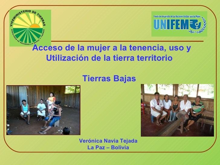 Acceso de la mujer a la tenencia, uso y Utilización de la tierra territorio  Tierras Bajas  Verónica Navia Tejada La Paz –...
