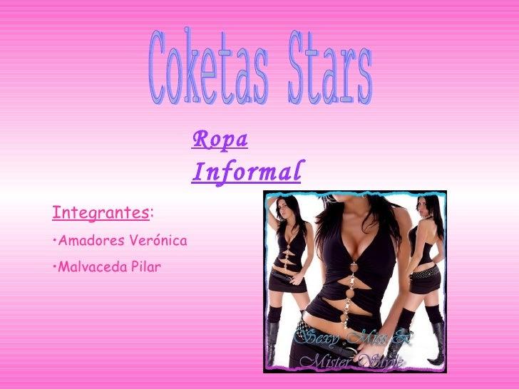 Coketas Stars <ul><li>Integrantes :   </li></ul><ul><li>Amadores Verónica </li></ul><ul><li>Malvaceda Pilar </li></ul>Ropa...
