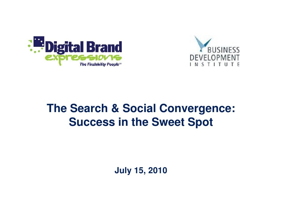The Search & Social Convergence:     Success in the Sweet Spot               July 15, 2010