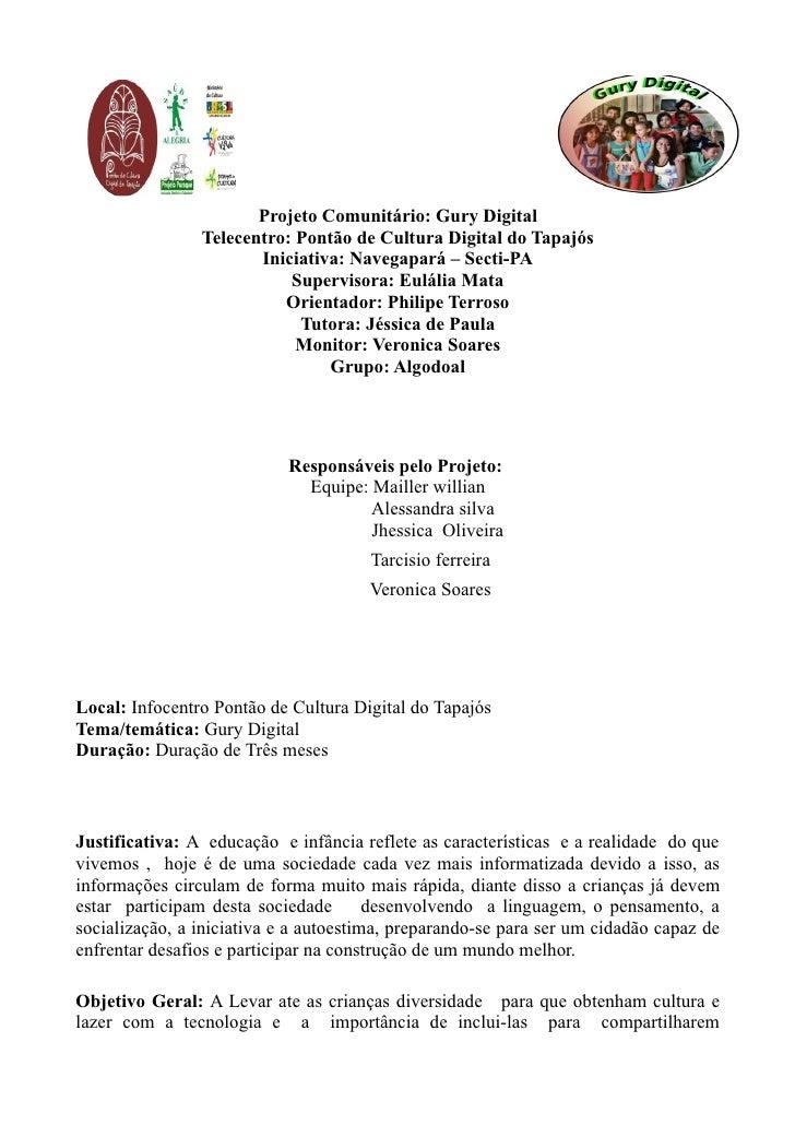 Projeto Comunitário: Gury Digital                Telecentro: Pontão de Cultura Digital do Tapajós                       In...
