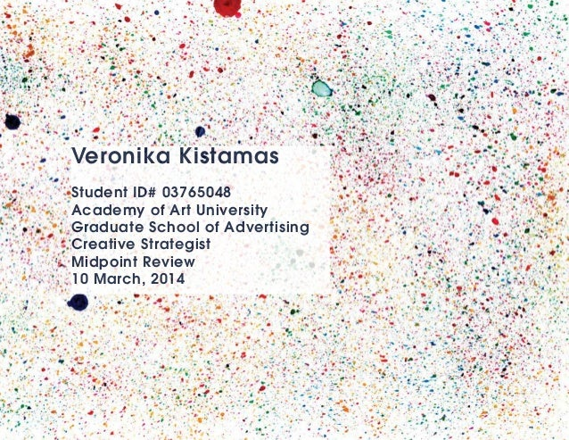 Veronika Kistamas Student ID# 03765048 Academy of Art University Graduate School of Advertising Creative Strategist Midpoi...