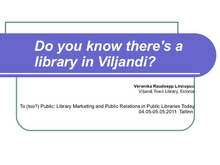Do you know there's a library in Viljandi? Veronika Raudsepp Linnupuu Viljandi Town Library, Estonia To  (too?) Public: Li...