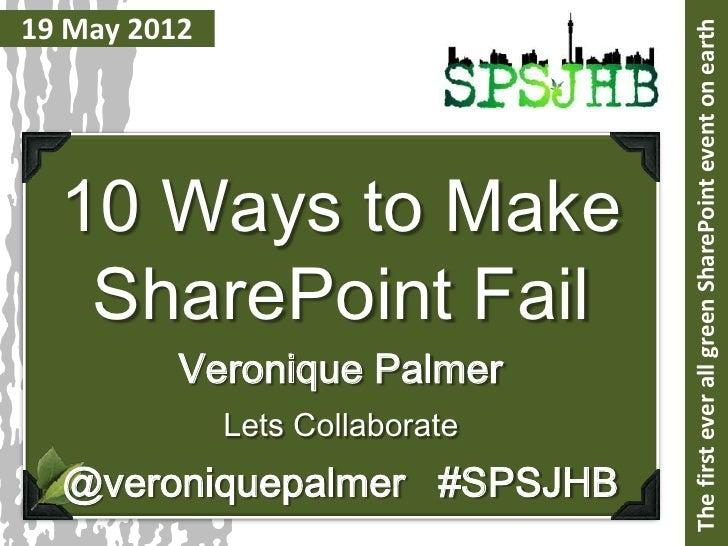 10 Ways to Make SharePoint Fail #SPSJHB