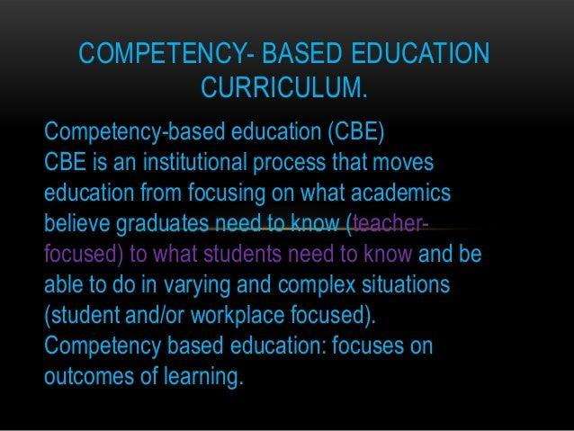 COMPETENCY- BASED EDUCATION          CURRICULUM.Competency-based education (CBE)CBE is an institutional process that moves...