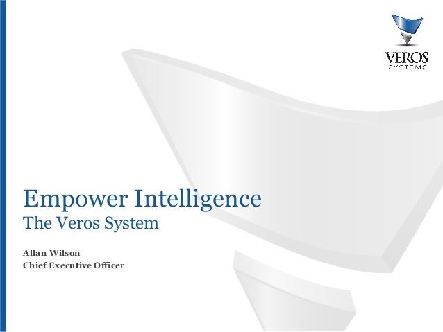 Empower IntelligenceThe Veros SystemAllan WilsonChief Executive OfficerConfidential