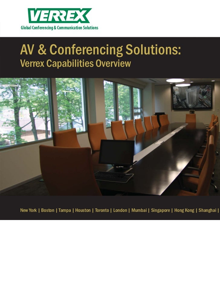 Global Conferencing & Communication SolutionsAV & Conferencing Solutions:Verrex Capabilities OverviewNew York | Boston | T...