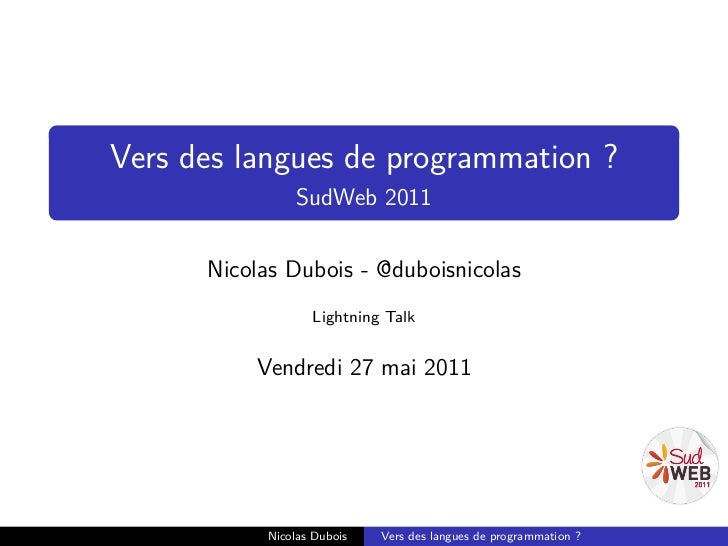 Vers des langues de programmation ?                SudWeb 2011      Nicolas Dubois - @duboisnicolas                  Light...