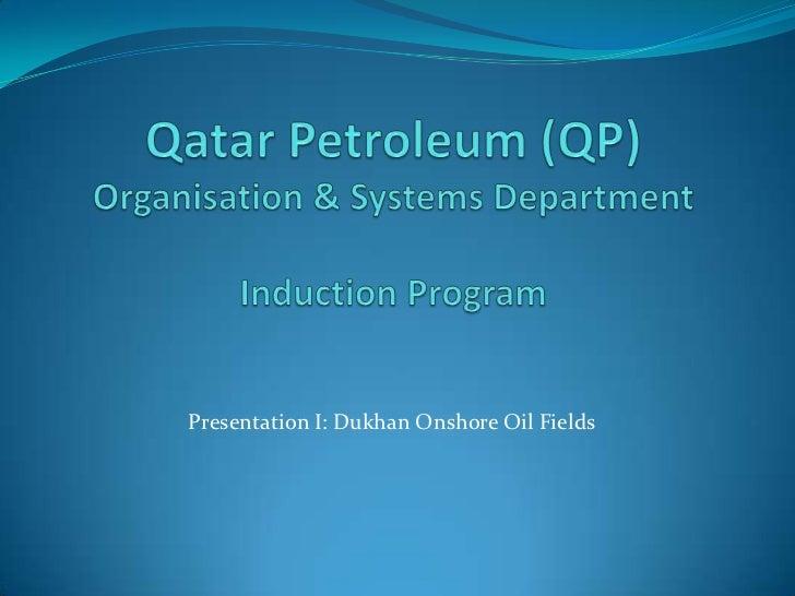 Qatar Petroleum (QP)Organisation & Systems Department Induction Program <br />Presentation I: Dukhan Onshore Oil Fields<br />