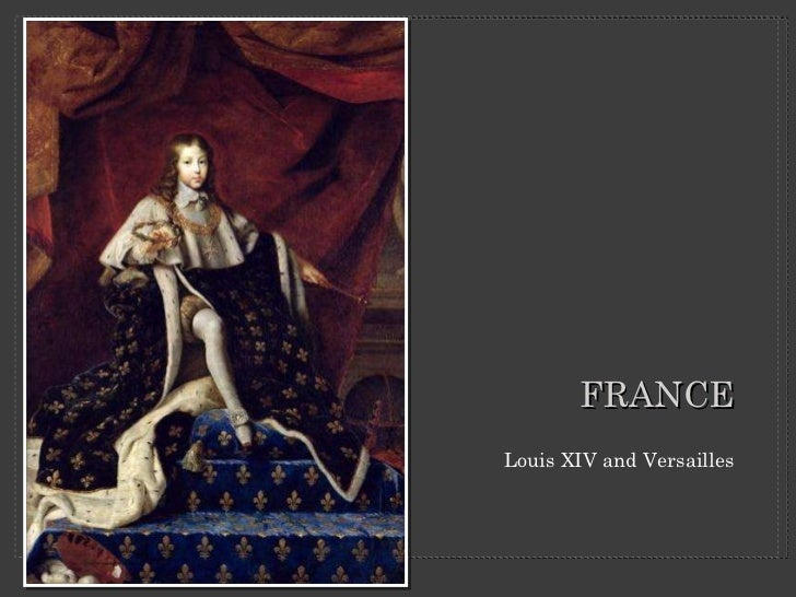 FRANCE <ul><li>Louis XIV and Versailles </li></ul>
