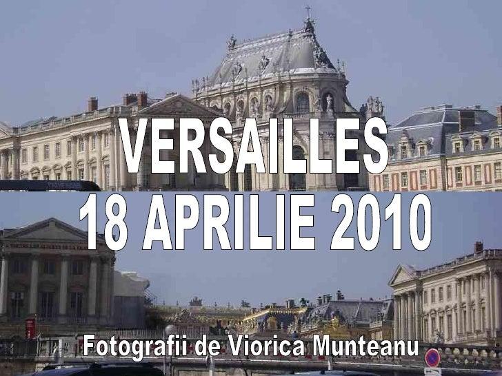 VERSAILLES 18 APRILIE 2010 Fotografii de Viorica Munteanu