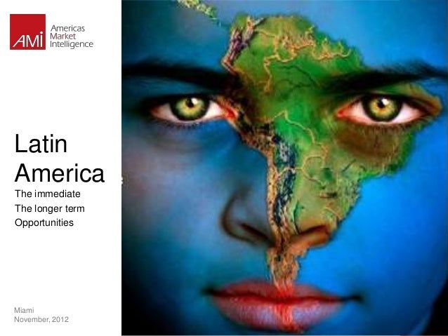 LatinAmericaThe immediateThe longer termOpportunitiesMiamiNovember, 2012