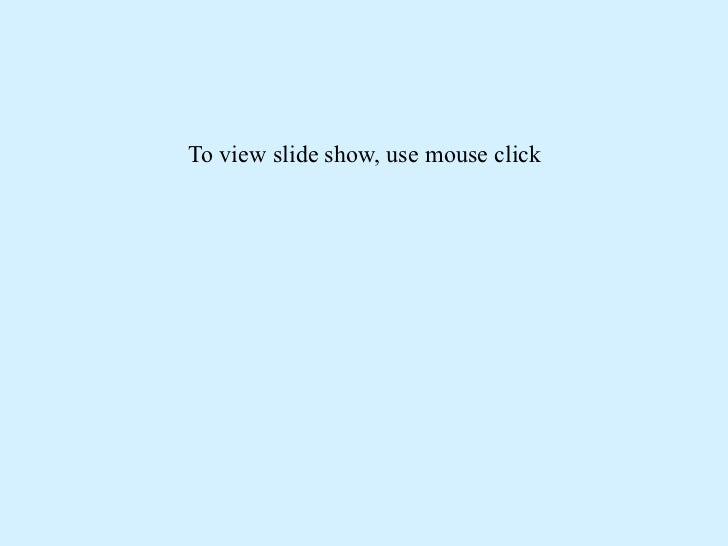 To view slide show, use mouse click