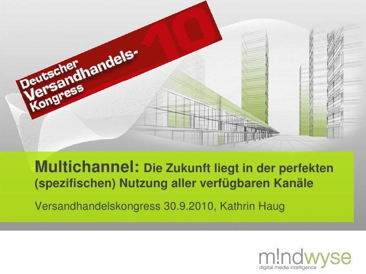 Multichannel: Die Zukunft liegt in der perfekten (spezifischen) Nutzung aller verfügbaren Kanäle Versandhandelskongress 30...