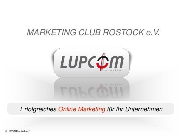 MARKETING CLUB ROSTOCK e.V.           Erfolgreiches Online Marketing für Ihr Unternehmen© LUPCOM Media GmbH