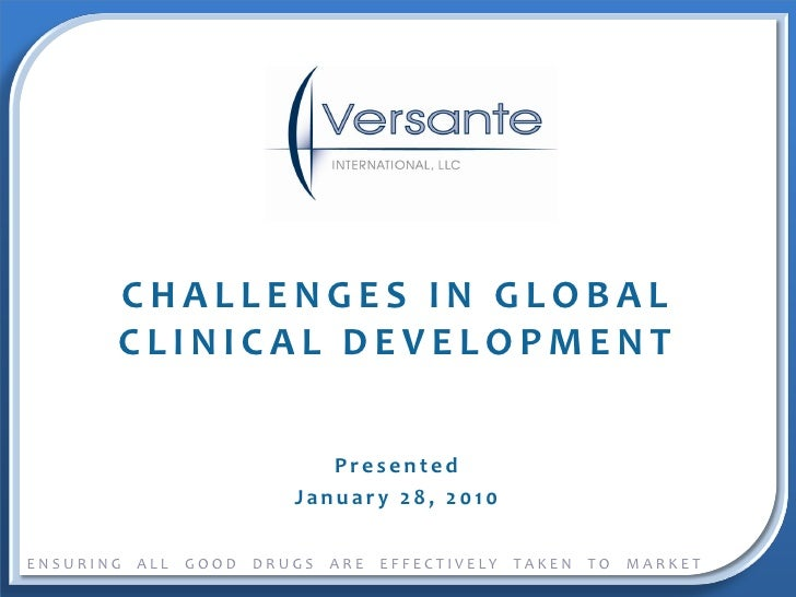 Leveraging Biometrics and Niche Global Expertise to Mitigate Risk, and Increase the Efficiency of Clinical Development    	  Suleman Verjee, Ph.D., President and CEO, Versante International, LLC