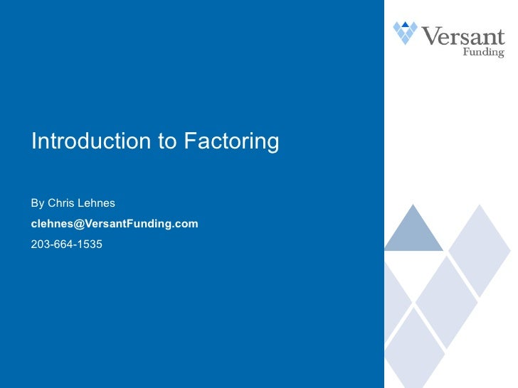Introduction to Factoring By Chris Lehnes [email_address] 203-664-1535