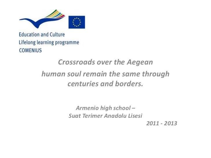 Crossroads over the Aegeanhuman soul remain the same through      centuries and borders.         Armenio high school –    ...