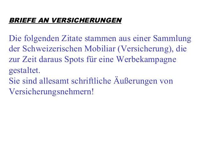 BRIEFE AN VERSICHERUNGEN Die folgenden Zitate stammen aus einer Sammlung der Schweizerischen Mobiliar (Versicherung), die ...