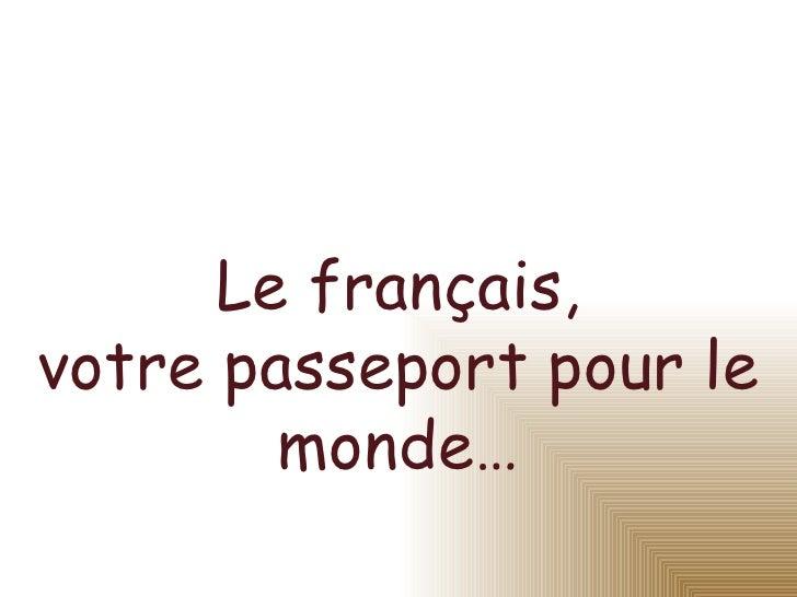 Le français, votre passeport pour le monde…