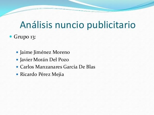 Análisis nuncio publicitario  Grupo 13:  Jaime Jiménez Moreno  Javier Morán Del Pozo   Carlos Manzanares García De Bla...