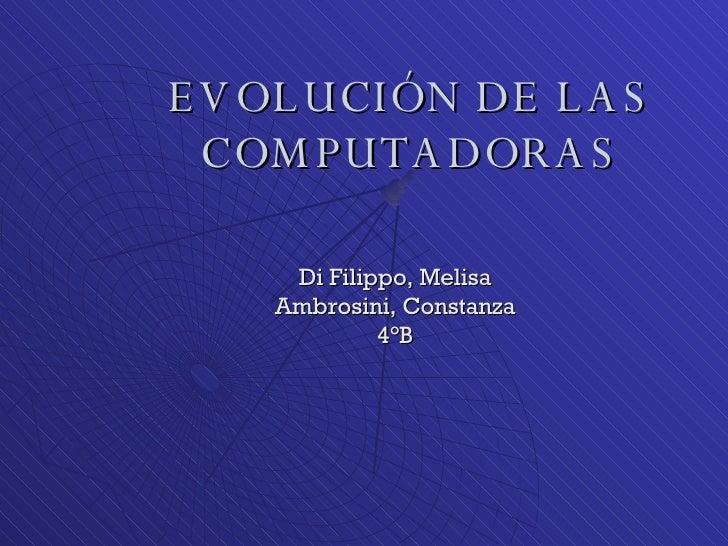 EVOLUCIÓN DE LAS COMPUTADORAS Di Filippo, Melisa Ambrosini, Constanza 4°B