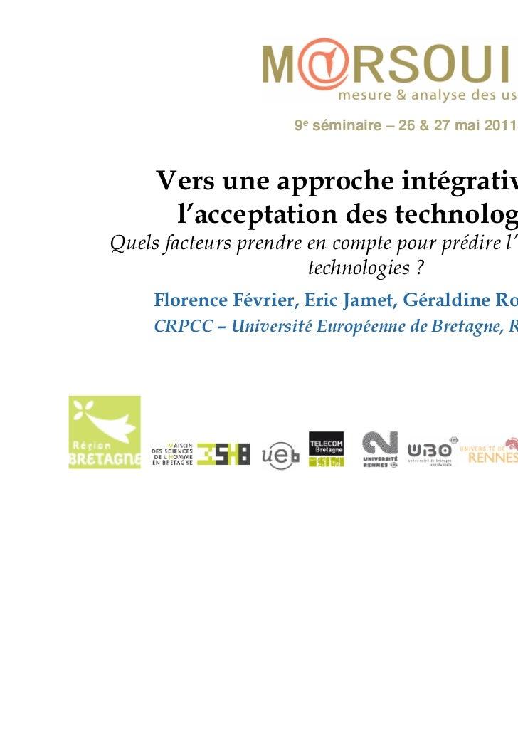 9e séminaire – 26 & 27 mai 2011 - Bénodet     Vers une approche intégrative de      l'acceptation des technologiesQuels fa...