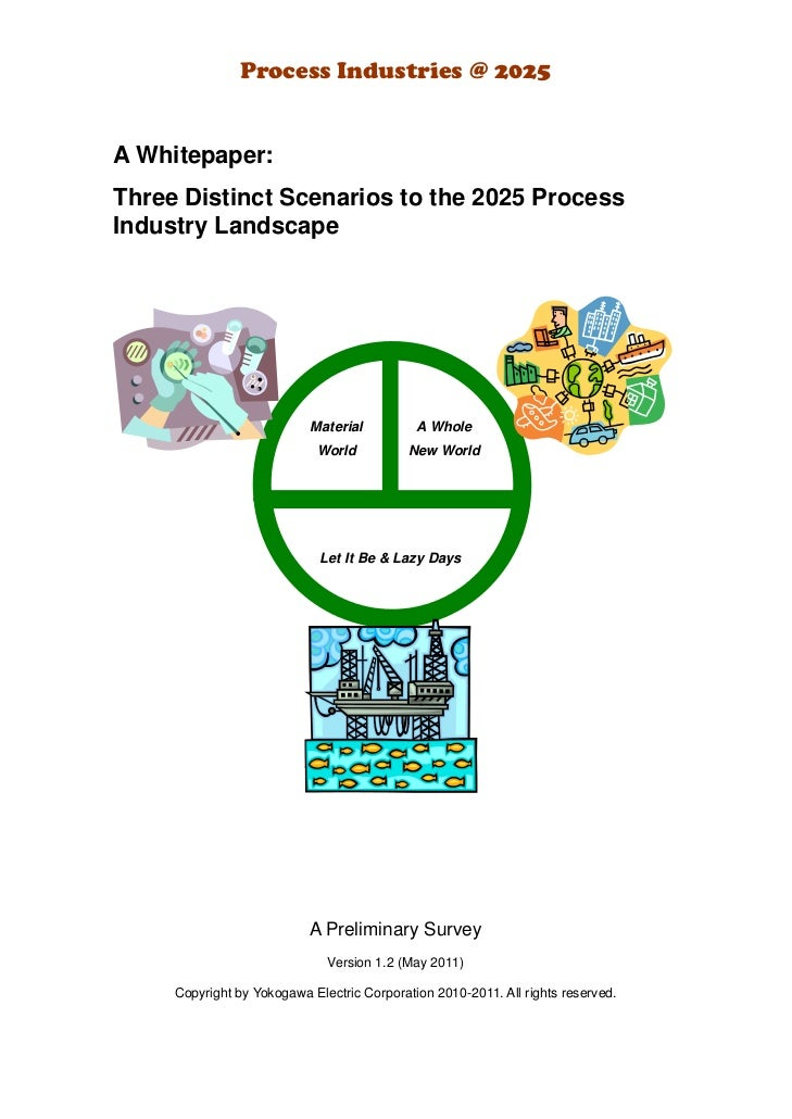 Process Industries @ 2025A Whitepaper:Three Distinct Scenarios to the 2025 ProcessIndustry Landscape                      ...