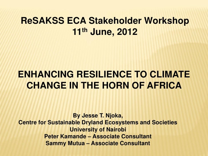 ReSAKSS ECA Stakeholder Workshop         11th June, 2012ENHANCING RESILIENCE TO CLIMATE CHANGE IN THE HORN OF AFRICA      ...