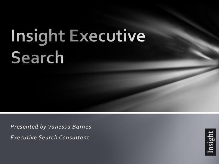 Presented by Vanessa BarnesExecutive Search Consultant
