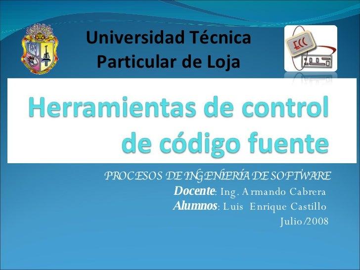 PROCESOS DE INGENIERÍA DE SOFTWARE Docente : Ing. Armando Cabrera  Alumnos : Luis  Enrique Castillo  Julio/2008 Universida...