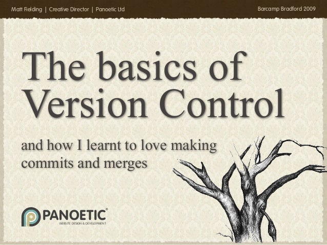 Matt Fielding | Creative Director | Panoetic Ltd   Barcamp Bradford 2009    The basics of    Version Control   and how I l...