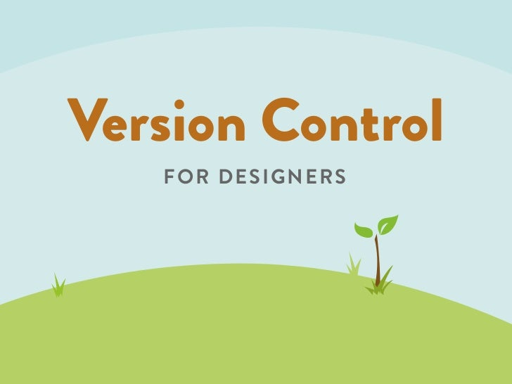 Version Control   FOR DESIGNERS   FOR DESIGNERS