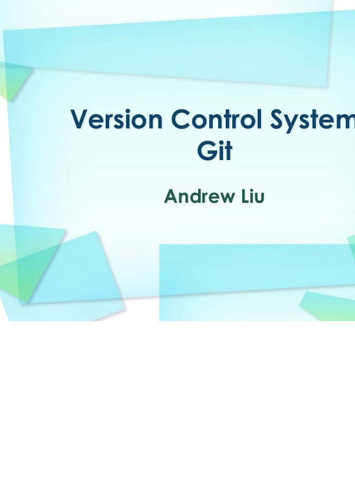 Version Control System         Git       Andrew Liu