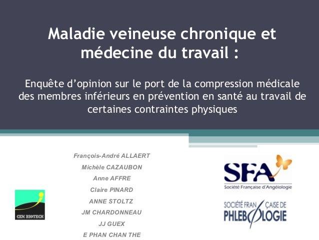 Maladie veineuse chronique et          médecine du travail : Enquête d'opinion sur le port de la compression médicaledes m...