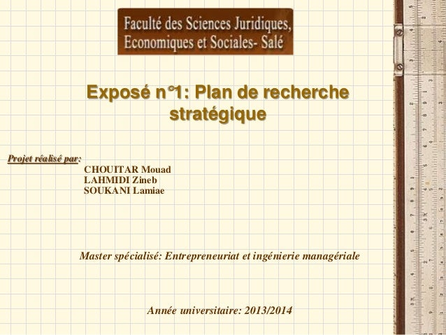 Exposé n°1: Plan de recherche stratégique Projet réalisé par: CHOUITAR Mouad LAHMIDI Zineb SOUKANI Lamiae Master spécialis...