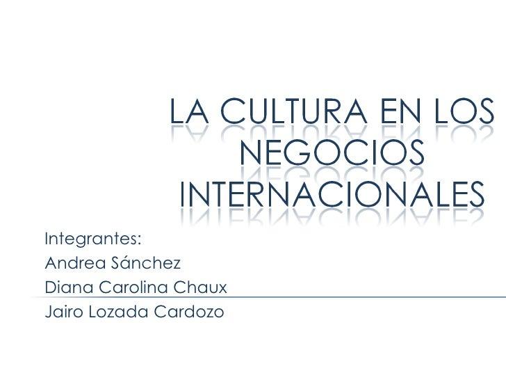 Integrantes:  Andrea Sánchez  Diana Carolina Chaux Jairo Lozada Cardozo