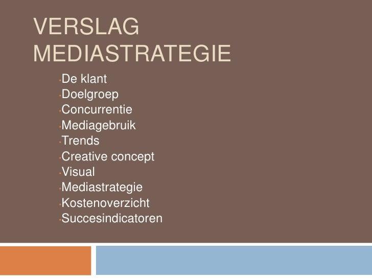 Verslag mediastrategie<br /><ul><li>De klant