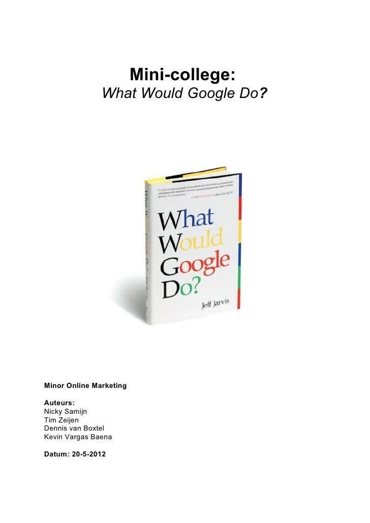 Mini-college:               What Would Google Do?Minor Online MarketingAuteurs:Nicky SamijnTim ZeijenDennis van BoxtelKevi...