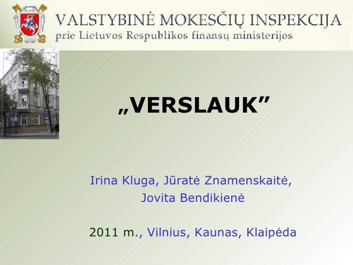 """"""" VERSLAUK"""" Irina Kluga, Jūratė Znamenskaitė, Jovita Bendikienė 2011 m ., Vilnius, Kaunas, Klaipėda"""