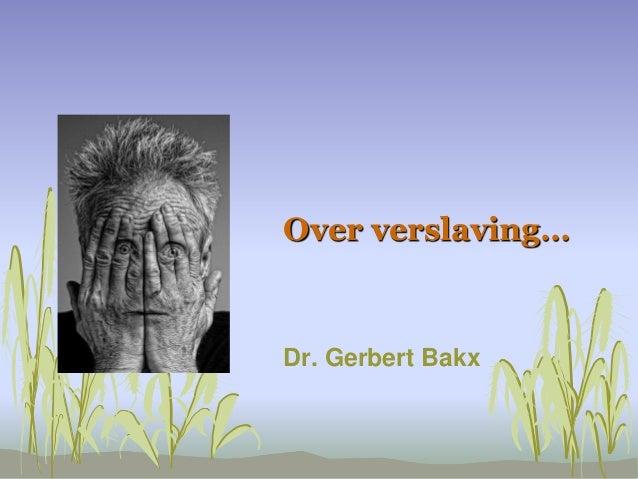 Over verslaving…  Dr. Gerbert Bakx