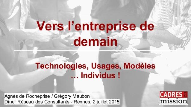 Vers l'entreprise de demain Technologies, Usages, Modèles … Individus ! Agnès de Rocheprise / Grégory Maubon Dîner Réseau ...