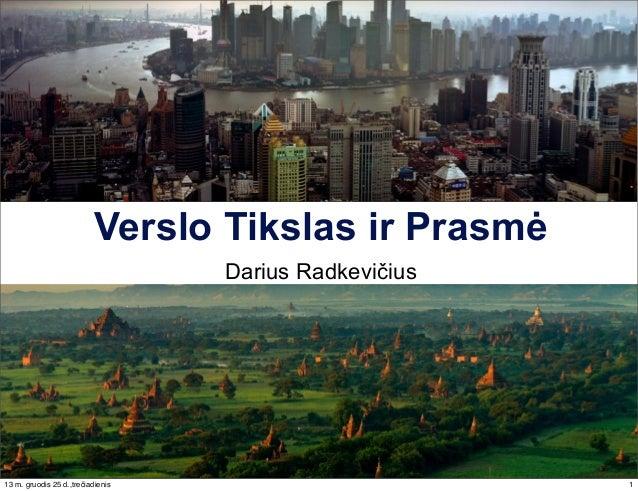 Verslo Tikslas ir Prasmė Darius Radkevičius  13 m. gruodis 25 d.,trečiadienis  1