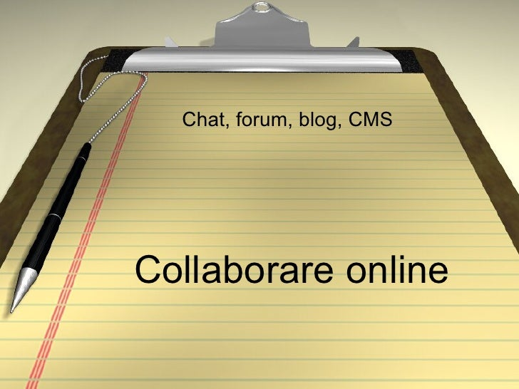 Collaborare online Chat, forum, blog, CMS