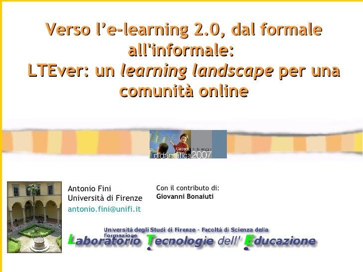 Antonio Fini Università di Firenze [email_address]   Verso l'e-learning 2.0, dal formale all'informale:  LTEver: un  learn...