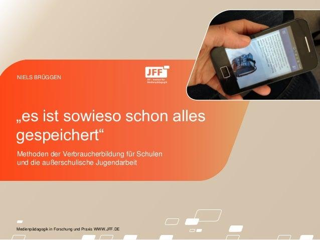 Medienpädagogik in Forschung und Praxis WWW.JFF.DE Methoden der Verbraucherbildung für Schulen und die außerschulische Jug...