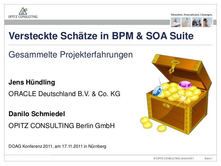 Versteckte Schätze in BPM & SOA SuiteGesammelte ProjekterfahrungenJens HündlingORACLE Deutschland B.V. & Co. KGDanilo Schm...