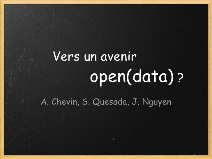 Vers un avenir     open(data)  ? A. Chevin, S. Quesada, J. Nguyen